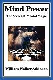 Mind Power, William Walker Atkinson, 1604598689