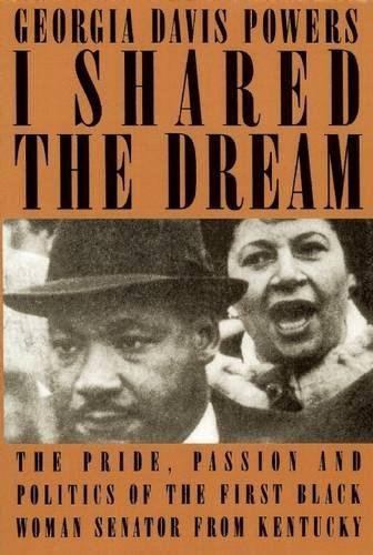I Shared The Dream  The Pride  Passion And Politics Of The The First Black Woman Senator From Kentucky