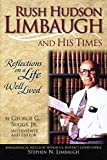 Rush Hudson Limbaugh and His Times: Reflections on a Life Well Lived