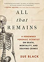 All that Remains: A Renowned Forensic Scientist on Death, Mortality, and Solving Crimes Front Cover