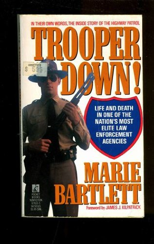 Trooper Down! Life and Death in One of the Nation's Most Elite Law Enforcement Agencies
