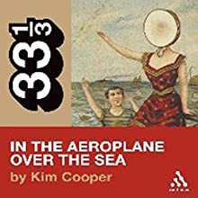 Neutral Milk Hotel's In the Aeroplane Over the Sea (33 1/3 Series) Audiobook by Kim Cooper Narrated by Donna Coney Island