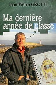 Ma dernière année de classe par Jean-Pierre Grotti