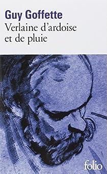 Verlaine d'ardoise et de pluie par Goffette