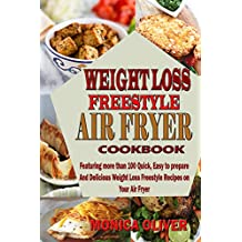 Weight Loss Freestyle & Flex Air Fryer Cookbook: Featuring more than 100 Quick, Easy to prepare And Delicious Weight Loss Freestyle Recipes