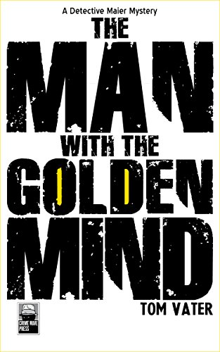 The Man with the Golden Mind: A Detective Maier Mystery (The Detective Maier Mystery Series Book 2) by [Vater, Tom]