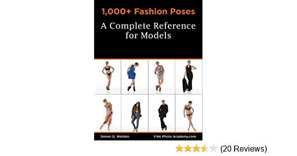 1 000 Fashion Poses A Complete Reference Book For Models Academy Posing Guides Filmphotoacademy Com Posing Guides 2 Kindle Edition By Walden Simon Crafts Hobbies Home Kindle Ebooks Amazon Com