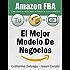 El mejor modelo de negocios Amazon FBA: Como vender tu propia marca en Amazon en piloto automático
