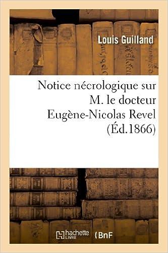 Read Online Notice nécrologique sur M. le docteur Eugène-Nicolas Revel : lue à l'Académie impériale de Savoie: dans sa séance du 1er mars 1866 pdf