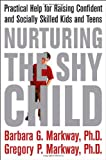 Nurturing the Shy Child, Barbara G. Markway and Gregory P. Markway, 0312329776