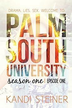 Palm South University: Season 1, Episode 1 (Palm South University Season 1) by [Steiner, Kandi]