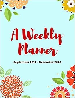 A Weekly Planner | September 2019 - December 2020: 16 Month ...