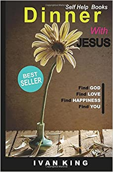 Self Help Books: Dinner With Jesus [Self Help Books] (Self Help Books, Free Self Help Books, Self Help)