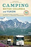 Camping British Columbia and Yukon: The Complete Guide to National, Provincial, and Territorial Campgrounds, 7th Edition