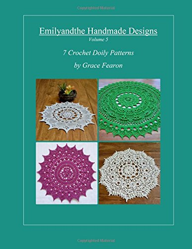Emilyandthe Handmade Designs, Volume 5: 7 Crochet Doily Designs by Grace Fearon