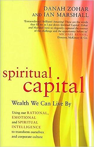 Spiritual Capital : Wealth We Can Live by: Danah Zohar, Ian