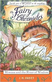 Mimosa and the River of Wisdom (The Fairy Chronicles) by J.H Sweet (2008-01-01)