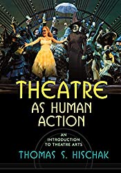 Theatre as Human Action: An Introduction to Theatre Arts
