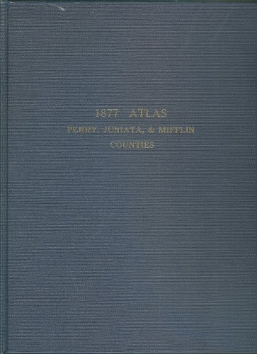 Atlas of Perry, Juniata and Mifflin counties, Pennsylvania; (Pennsylvania county and regional histories. Reel 62)