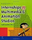 Gardner's Guide to Internships at Multimedia and Animation Studios, Garth Gardner, 158965000X