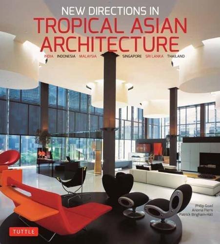 New Directions in Tropical Asian Architecture: India, Indonesia, Malaysia, Singapore, Sri Lanka, Thailand ebook