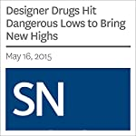 Designer Drugs Hit Dangerous Lows to Bring New Highs |  Society for Science & The Public