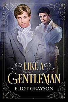 Like a Gentleman: A Regency Romance (Love in Portsmouth Book 1) by [Grayson, Eliot]