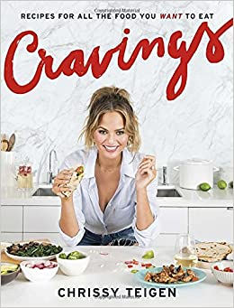 Cravings: Recipes for All the Food You Want to Eat: Chrissy Teigen