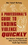 "A Professional's Guide to Ending Violence Quickly: How Bouncers, Bodyguards, and Other Security Professionals Handle Ugly Situations by Marc ""Animal"" MacYoung (1996) Paperback"