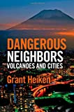 Dangerous Neighbors: Volcanoes and Cities, Grant Heiken, 1107039231