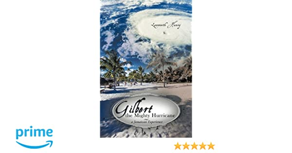 Gilbert the Mighty Hurricane: A Jamaican Experience: Lenworth Henry: 9780595489237: Amazon.com: Books