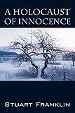 A Holocaust of Innocence, Stuart Franklin, 1432731394