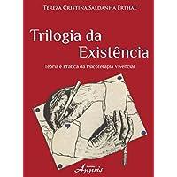Trilogia da Existência. Teoria e Prática da Psicoterapia Vivencial