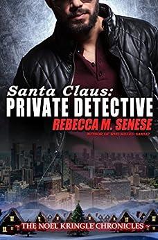 Santa Claus: Private Detective (The Noel Kringle Chronicles) by [Senese, Rebecca M.]
