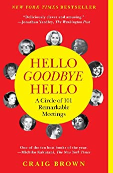 Hello Goodbye Hello: A Circle of 101 Remarkable Meetings by [Brown, Craig]