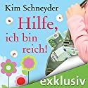 Hilfe, ich bin reich! Hörbuch von Kim Schneyder Gesprochen von: Irina von Bentheim
