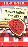 Murder Can Ruin Your Looks, Selma Eichler, 0451183843