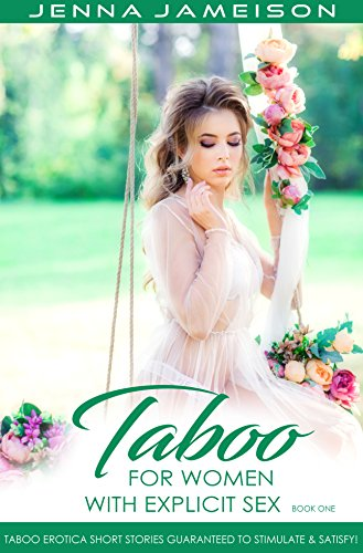Books : Taboo For Women With Explicit Sex - Book One: Taboo Erotica Short Stories Guaranteed To Stimulate & Satisfy!