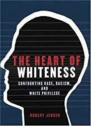 The Heart of Whiteness: Confronting Race, Racism and White Privilege by Robert Jensen (2005-09-01)