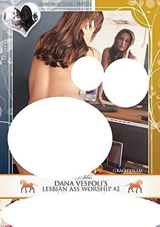 Dana Vespolis Lesbian Ass Worship 2 Filly Films