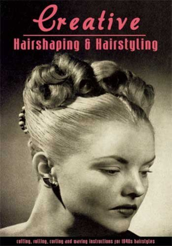Creative Hairshaping and Hairstyling You Can Do -- Cutting, Rolling, Curling and Waving Instructions
