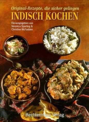 Indisch Kochen. Original- Rezepte, die sicher gelingen