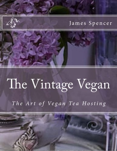The Vintage Vegan: The Art of Vegan Tea Hosting