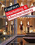 Fashion Marketing and Merchandising, Mary Wolfe, 1590709187