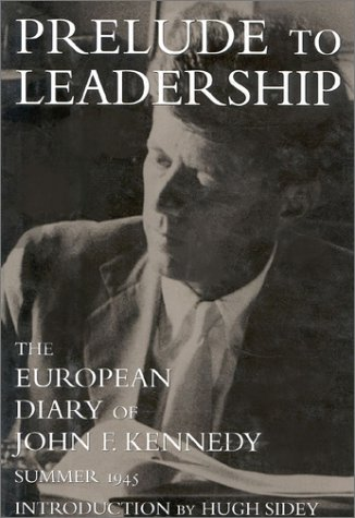 - Prelude to Leadership: The European Diary of John F. Kennedy : Summer 1945