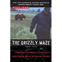 The Grizzly Maze: Timothy Treadwell's Fatal Obsession with Alaskan Bears