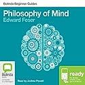 Philosophy of Mind: Bolinda Beginner Guides Hörbuch von Edward Feser Gesprochen von: Andrea Powell