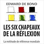 Les six chapeaux de la réflexion [The Six Hats of Reflection]: La méthode de référence mondiale [The World Reference Method] | Edward de Bono