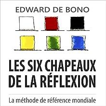 Les six chapeaux de la réflexion: La méthode de référence mondiale | Livre audio Auteur(s) : Edward de Bono Narrateur(s) : Maxime Metzger