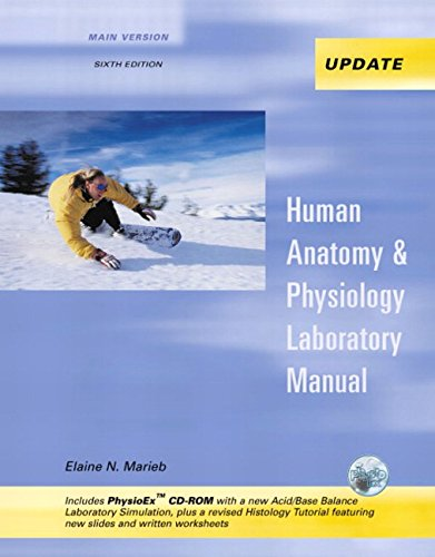 Human Anatomy & Physiology Laboratory Manual, Main Version, Media Update with PhysioEx 4.0 (6th Edition)